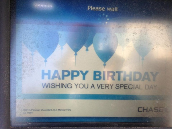 - Chase ATM Birthday Message